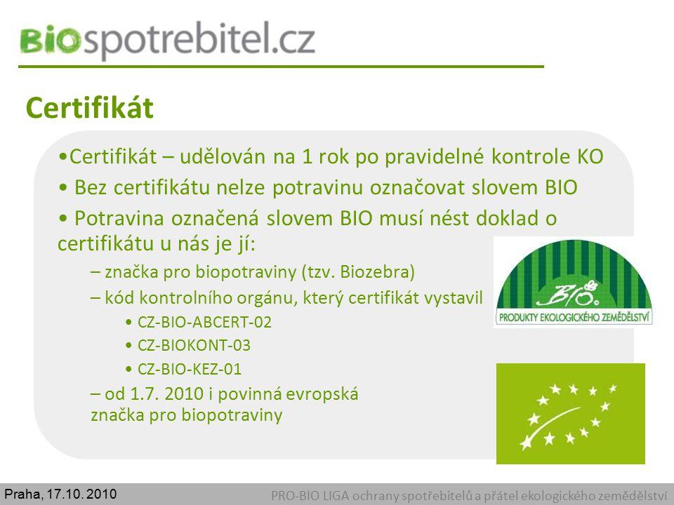 Certifikát PRO-BIO LIGA ochrany spotřebitelů a přátel ekologického zemědělství Certifikát – udělován na 1 rok po pravidelné kontrole KO Bez certifikát
