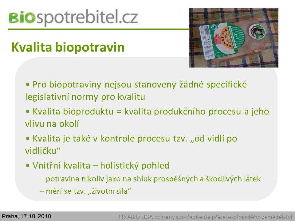 Kvalita biopotravin PRO-BIO LIGA ochrany spotřebitelů a přátel ekologického zemědělství Pro biopotraviny nejsou stanoveny žádné specifické legislativn