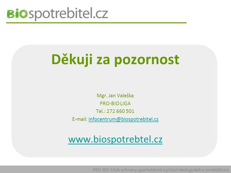 PRO-BIO LIGA ochrany spotřebitelů a přátel ekologického zemědělství Děkuji za pozornost Mgr. Jan Valeška PRO-BIO LIGA Tel.: 272 660 501 E-mail: infoce