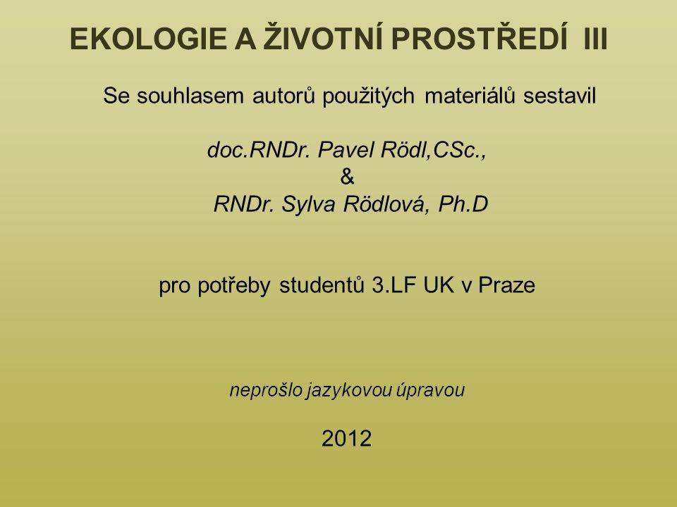 EKOLOGIE A ŽIVOTNÍ PROSTŘEDÍ III Se souhlasem autorů použitých materiálů sestavil doc.RNDr.