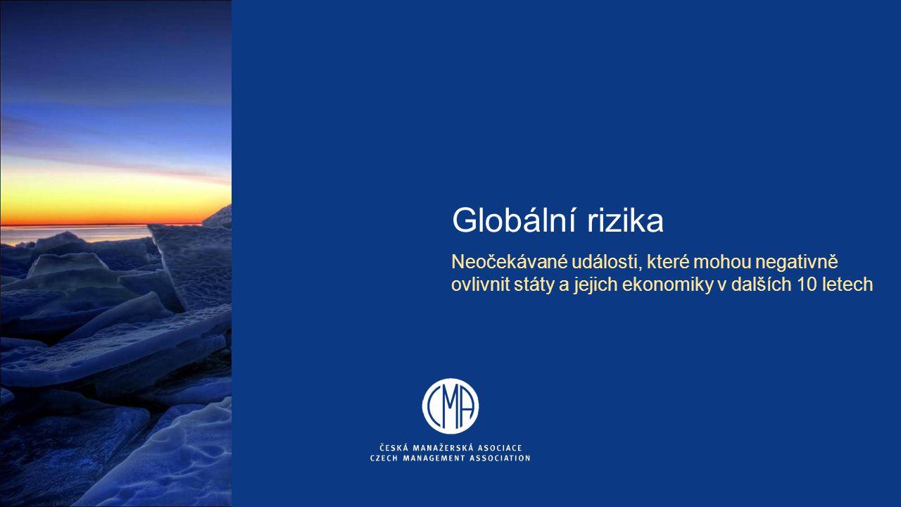Globální rizika Neočekávané události, které mohou negativně ovlivnit státy a jejich ekonomiky v dalších 10 letech