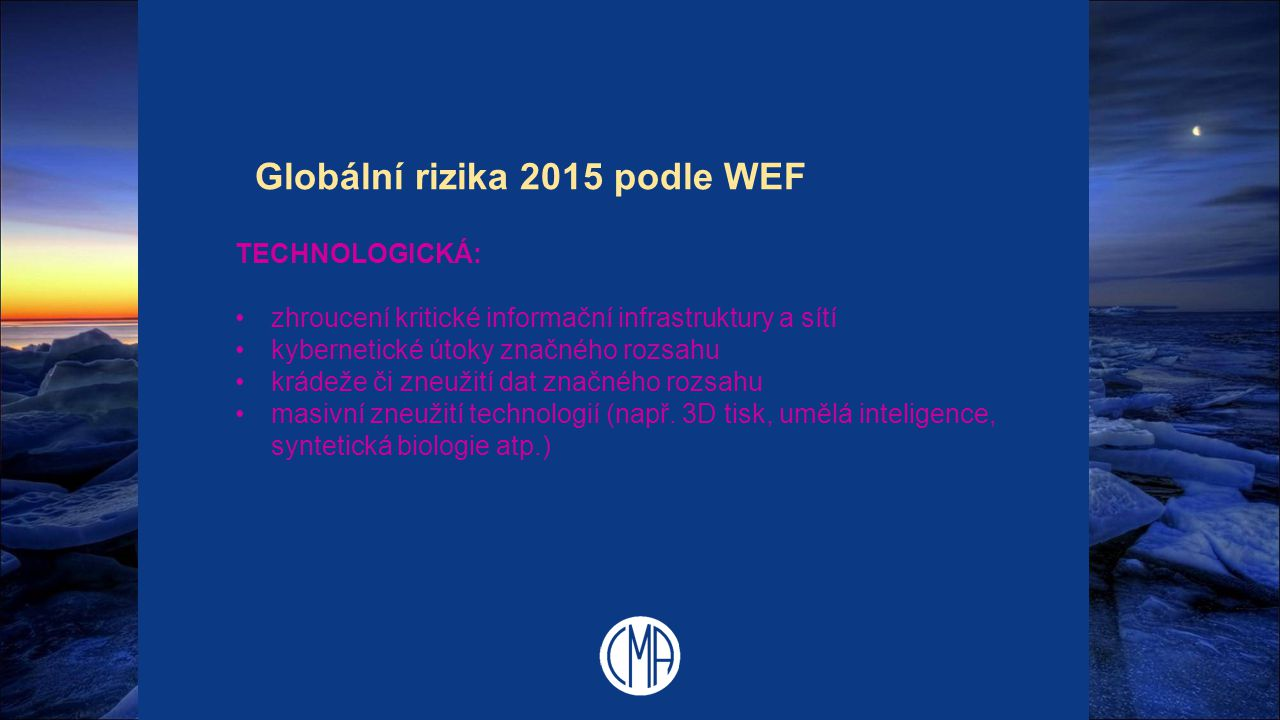 Globální rizika 2015 podle WEF TECHNOLOGICKÁ: zhroucení kritické informační infrastruktury a sítí kybernetické útoky značného rozsahu krádeže či zneuž