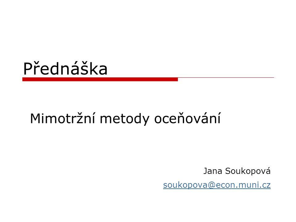 Přednáška Mimotržní metody oceňování Jana Soukopová soukopova@econ.muni.cz