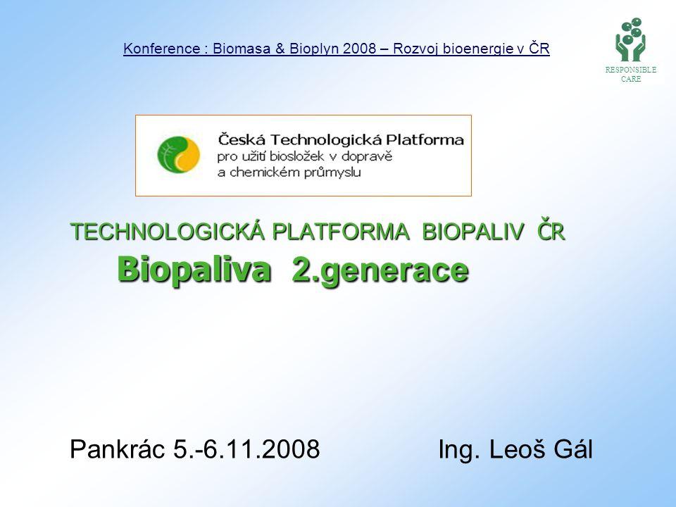 TECHNOLOGICKÁ PLATFORMA BIOPALIV ČR Biopaliva 2.generace TECHNOLOGICKÁ PLATFORMA BIOPALIV ČR Biopaliva 2.generace Pankrác 5.-6.11.2008 Ing.