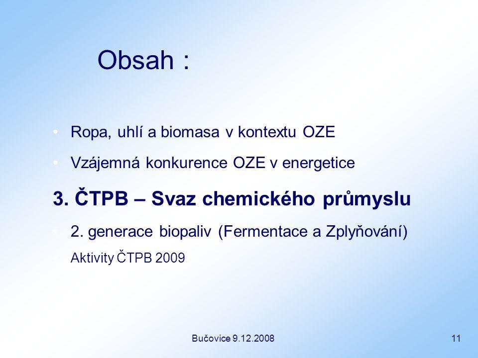 Bučovice 9.12.2008 11 Obsah : Ropa, uhlí a biomasa v kontextu OZE Vzájemná konkurence OZE v energetice 3.