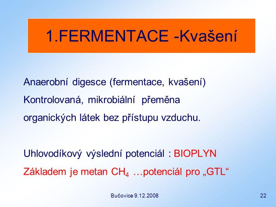 Bučovice 9.12.2008 22 Anaerobní digesce (fermentace, kvašení) Kontrolovaná, mikrobiální přeměna organických látek bez přístupu vzduchu.
