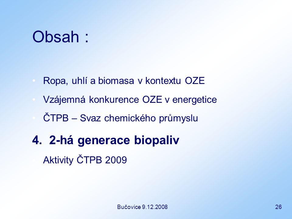 Bučovice 9.12.2008 26 Obsah : Ropa, uhlí a biomasa v kontextu OZE Vzájemná konkurence OZE v energetice ČTPB – Svaz chemického průmyslu 4.
