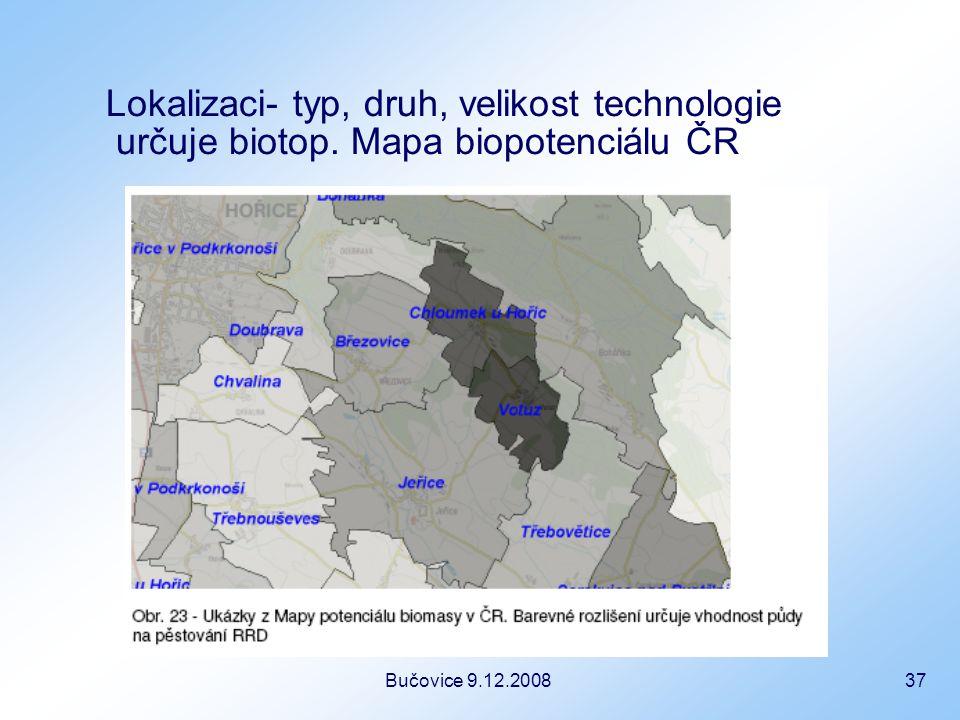 Bučovice 9.12.2008 37 Lokalizaci- typ, druh, velikost technologie určuje biotop.