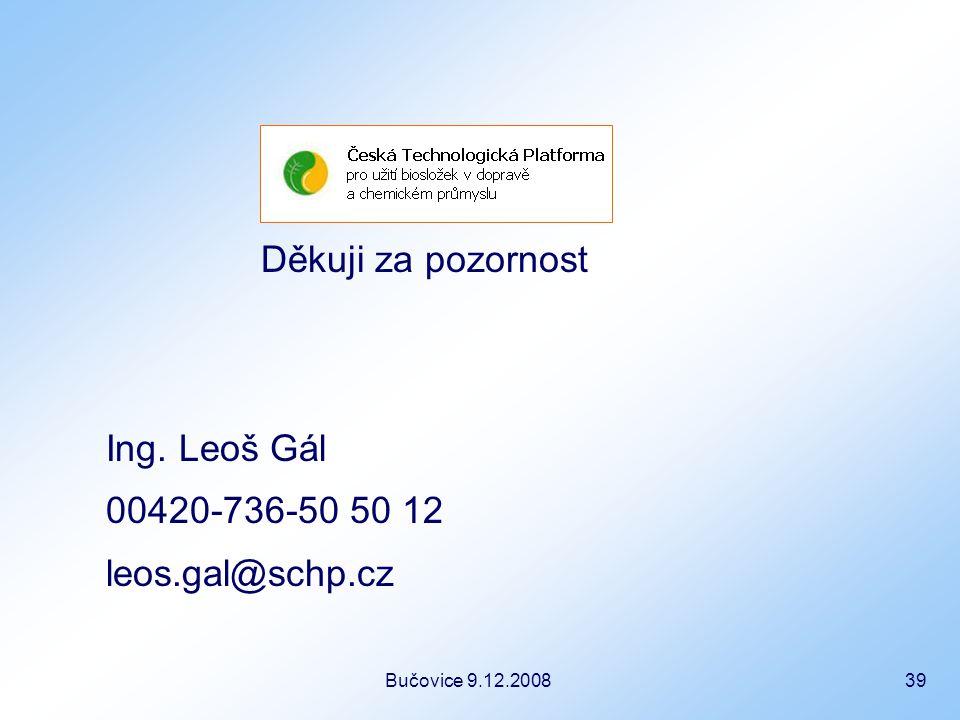 Bučovice 9.12.2008 39 Děkuji za pozornost Ing. Leoš Gál 00420-736-50 50 12 leos.gal@schp.cz