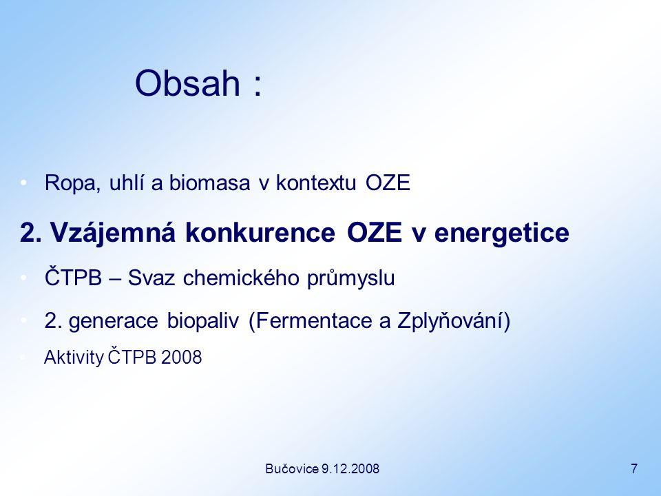Bučovice 9.12.2008 8 Konkurenční energetické užití OZE 1.Teplo 2.Elektrická energie 3.Transportní průmysl – paliva STÁTNÍ ENERGETICKÁ STRATEGIE ??.