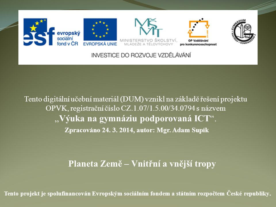Planeta Země – Vnitřní a vnější tropy Tento digitální učební materiál (DUM) vznikl na základě řešení projektu OPVK, registrační číslo CZ.1.07/1.5.00/3