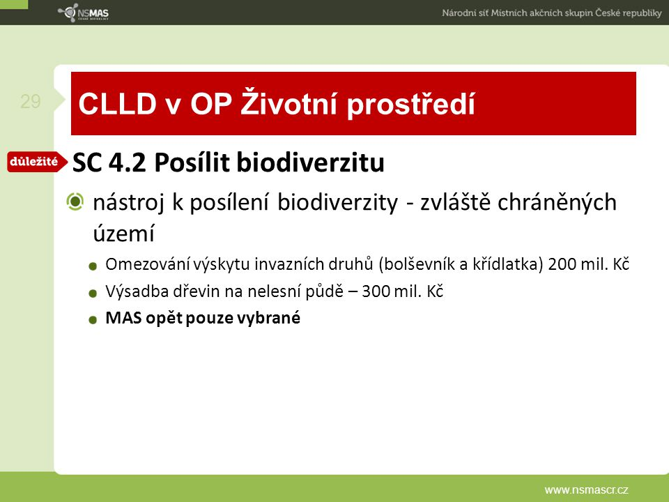CLLD v OP Životní prostředí SC 4.2 Posílit biodiverzitu nástroj k posílení biodiverzity - zvláště chráněných území Omezování výskytu invazních druhů (