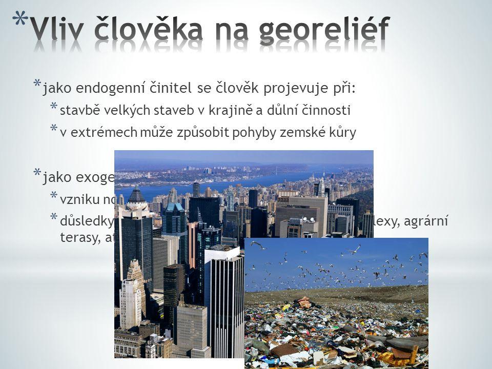 * jako endogenní činitel se člověk projevuje při: * stavbě velkých staveb v krajině a důlní činnosti * v extrémech může způsobit pohyby zemské kůry *