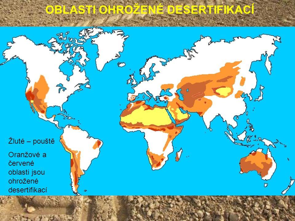 OBLASTI OHROŽENÉ DESERTIFIKACÍ Žluté – pouště Oranžové a červené oblasti jsou ohrožené desertifikací