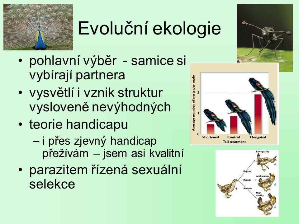 Evoluční ekologie pohlavní výběr - samice si vybírají partnera vysvětlí i vznik struktur vysloveně nevýhodných teorie handicapu –i přes zjevný handicap přežívám – jsem asi kvalitní parazitem řízená sexuální selekce