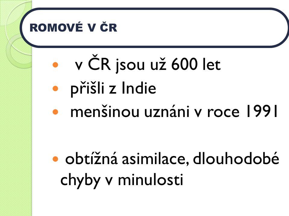 v ČR jsou už 600 let přišli z Indie menšinou uznáni v roce 1991 obtížná asimilace, dlouhodobé chyby v minulosti ROMOVÉ V ČR