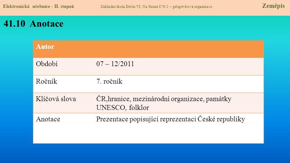 Autor Období07 – 12/2011 Ročník7. ročník Klíčová slovaČR,hranice, mezinárodní organizace, památky UNESCO, folklor AnotacePrezentace popisující repreze