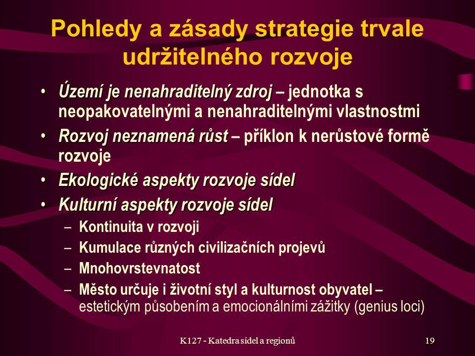 K127 - Katedra sídel a regionů18 Strategie trvale udržitelného rozvoje Taková strategie rozvoje, která uspokojuje potřeby současnosti, aniž by ohrozil
