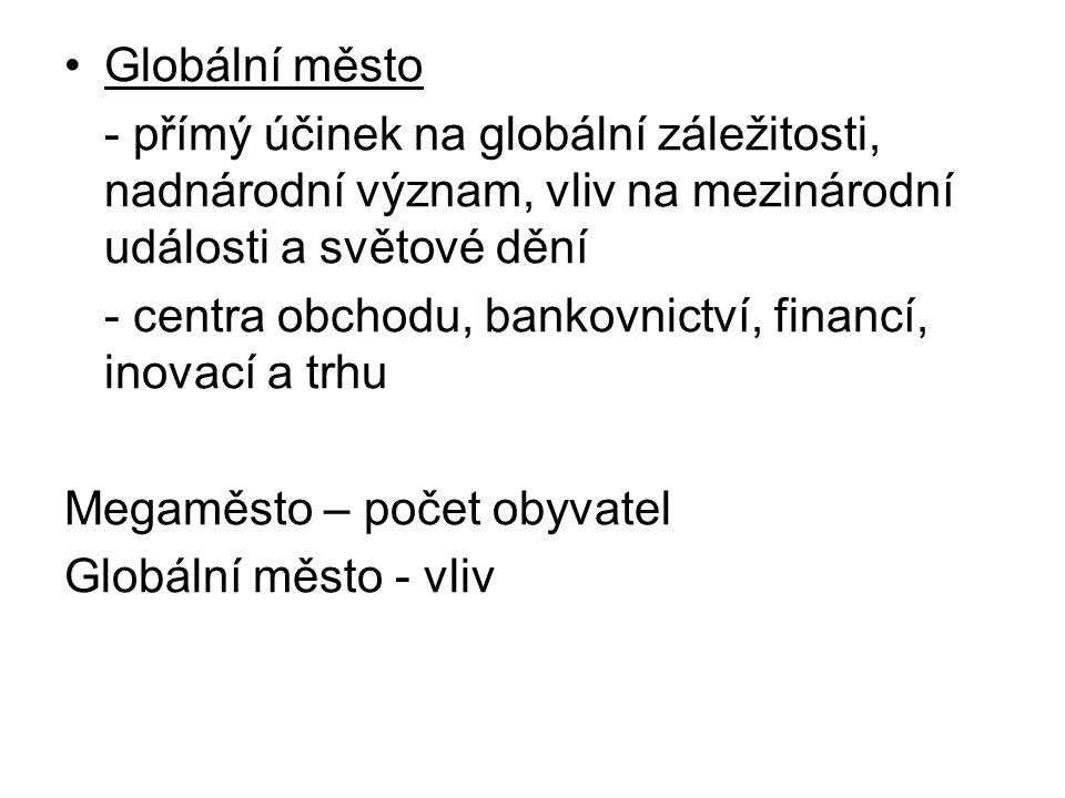 Globální město - přímý účinek na globální záležitosti, nadnárodní význam, vliv na mezinárodní události a světové dění - centra obchodu, bankovnictví,