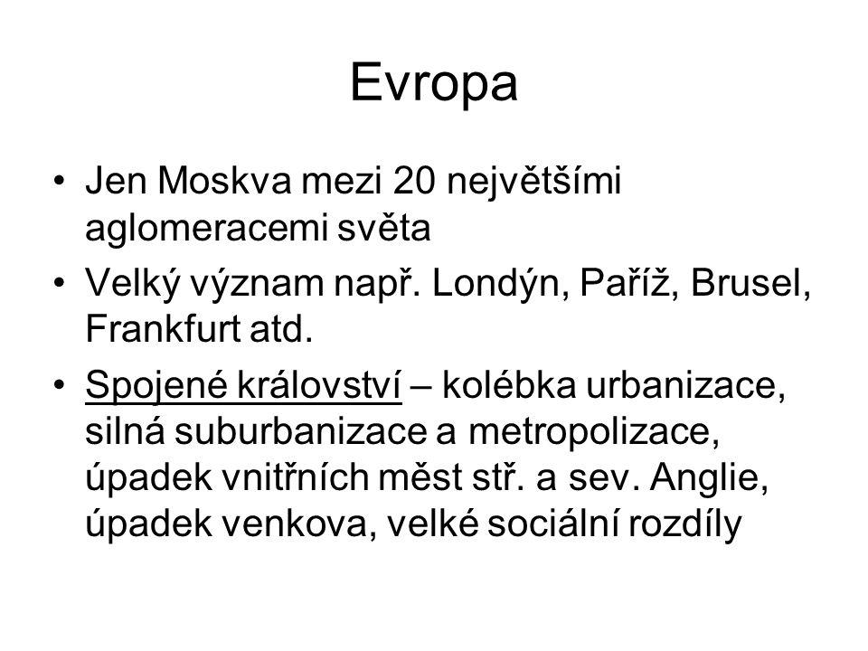 Evropa Jen Moskva mezi 20 největšími aglomeracemi světa Velký význam např. Londýn, Paříž, Brusel, Frankfurt atd. Spojené království – kolébka urbaniza