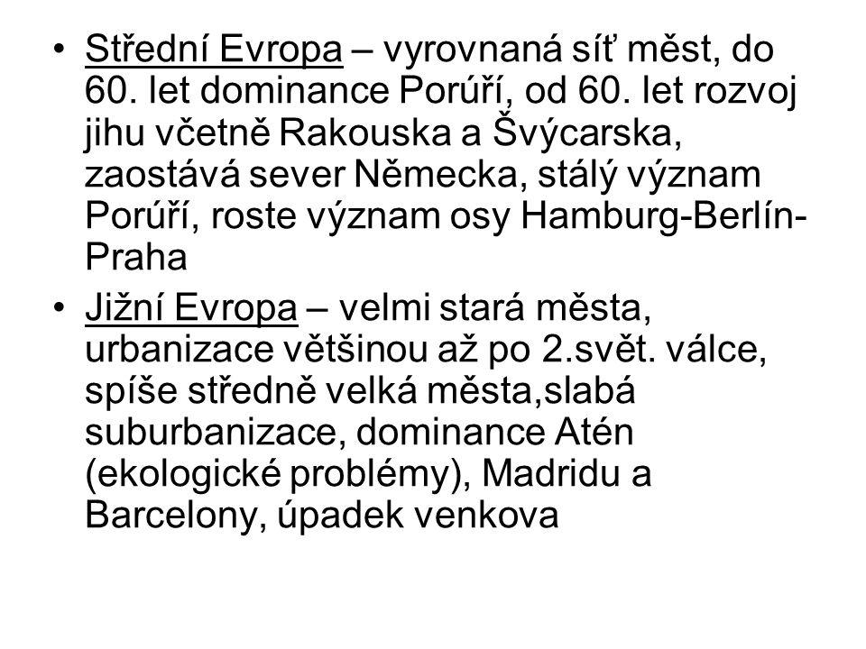 Střední Evropa – vyrovnaná síť měst, do 60. let dominance Porúří, od 60. let rozvoj jihu včetně Rakouska a Švýcarska, zaostává sever Německa, stálý vý