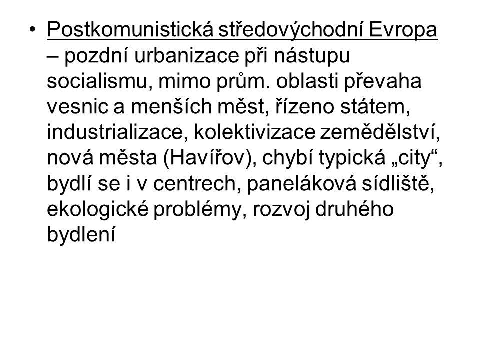 Postkomunistická středovýchodní Evropa – pozdní urbanizace při nástupu socialismu, mimo prům. oblasti převaha vesnic a menších měst, řízeno státem, in