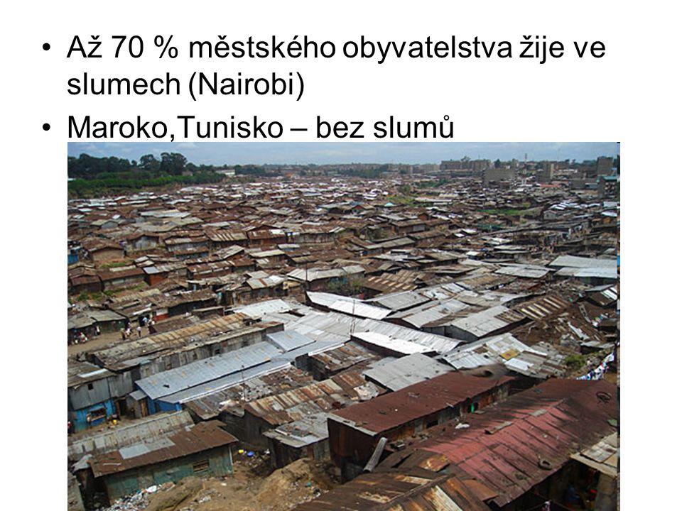 Až 70 % městského obyvatelstva žije ve slumech (Nairobi) Maroko,Tunisko – bez slumů
