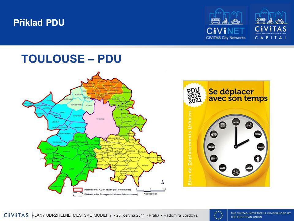 Příklad PDU TOULOUSE – PDU PLÁNY UDRŽITELNÉ MĚSTSKÉ MOBILITY 26. června 2014 Praha Radomíra Jordová