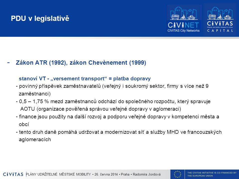 """PDU v legislativě - Zákon ATR (1992), zákon Chevènement (1999) stanoví VT - """"versement transport"""" = platba dopravy - povinný příspěvek zaměstnavatelů"""