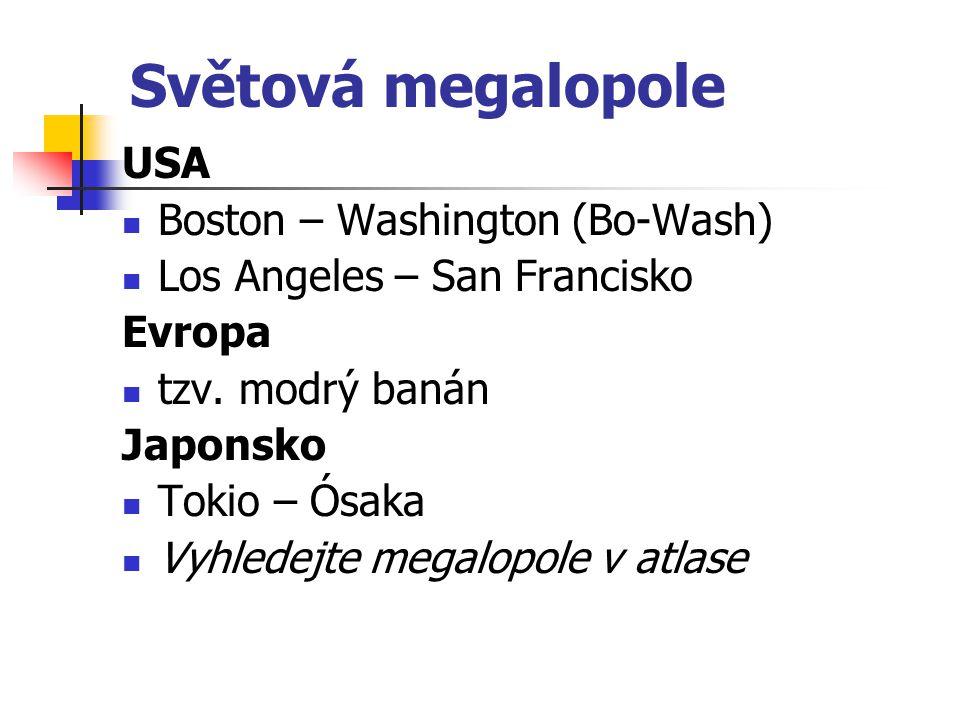 propojování měst – vznik aglomerací (Praha, Ostrava) spojením aglomerací vznikají konurbace (souměstí) – Porýní, Porúří, Slezsko propojením konurbací vzniká megalopole Vyhledejte aglomerace v atlase.