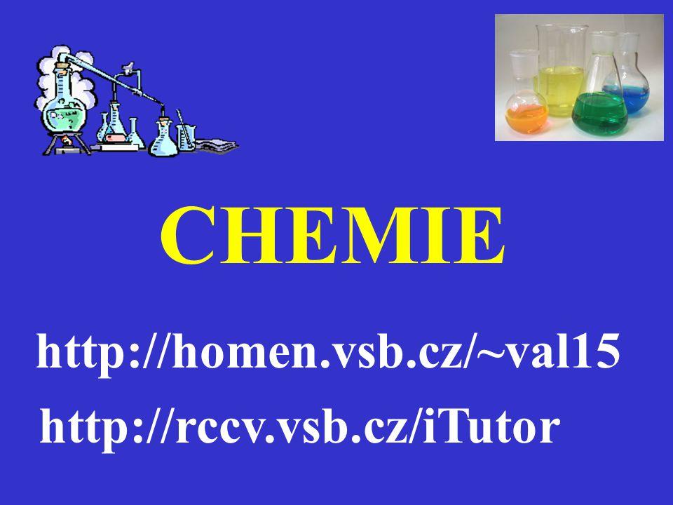CHEMIE http://homen.vsb.cz/~val15 http://rccv.vsb.cz/iTutor