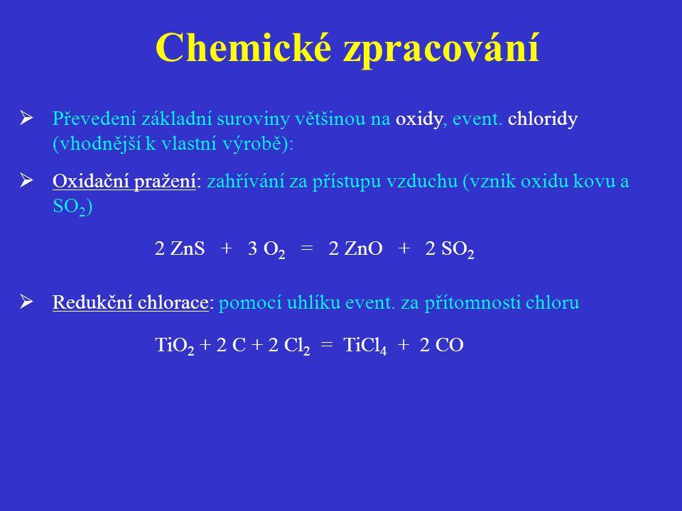 Chemické zpracování  Převedení základní suroviny většinou na oxidy, event.