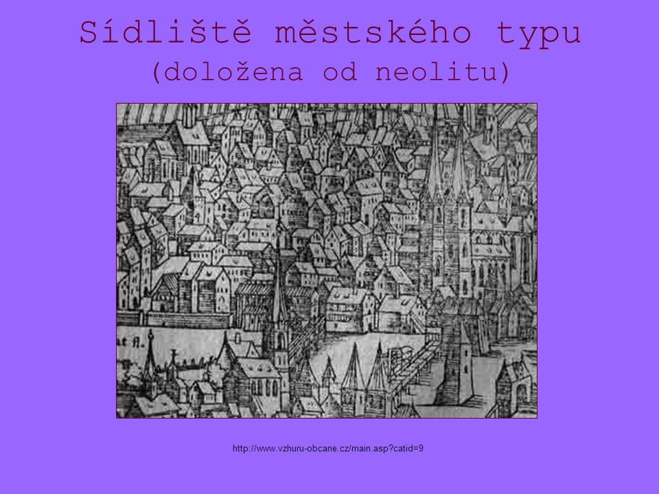 Sídliště městského typu (doložena od neolitu) http://www.vzhuru-obcane.cz/main.asp catid=9
