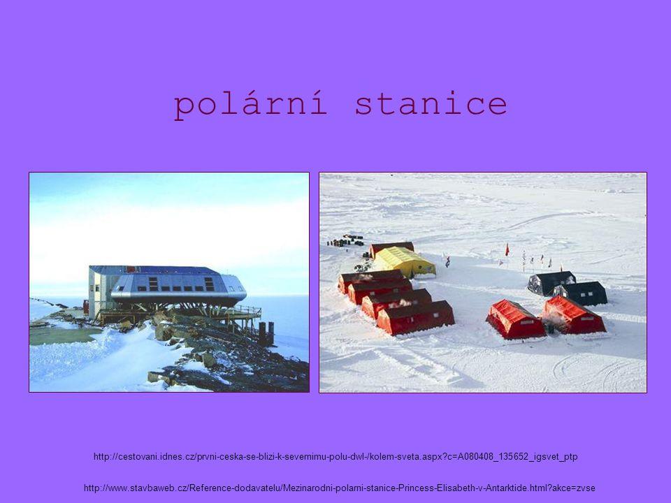 polární stanice http://www.stavbaweb.cz/Reference-dodavatelu/Mezinarodni-polarni-stanice-Princess-Elisabeth-v-Antarktide.html akce=zvse http://cestovani.idnes.cz/prvni-ceska-se-blizi-k-severnimu-polu-dwl-/kolem-sveta.aspx c=A080408_135652_igsvet_ptp