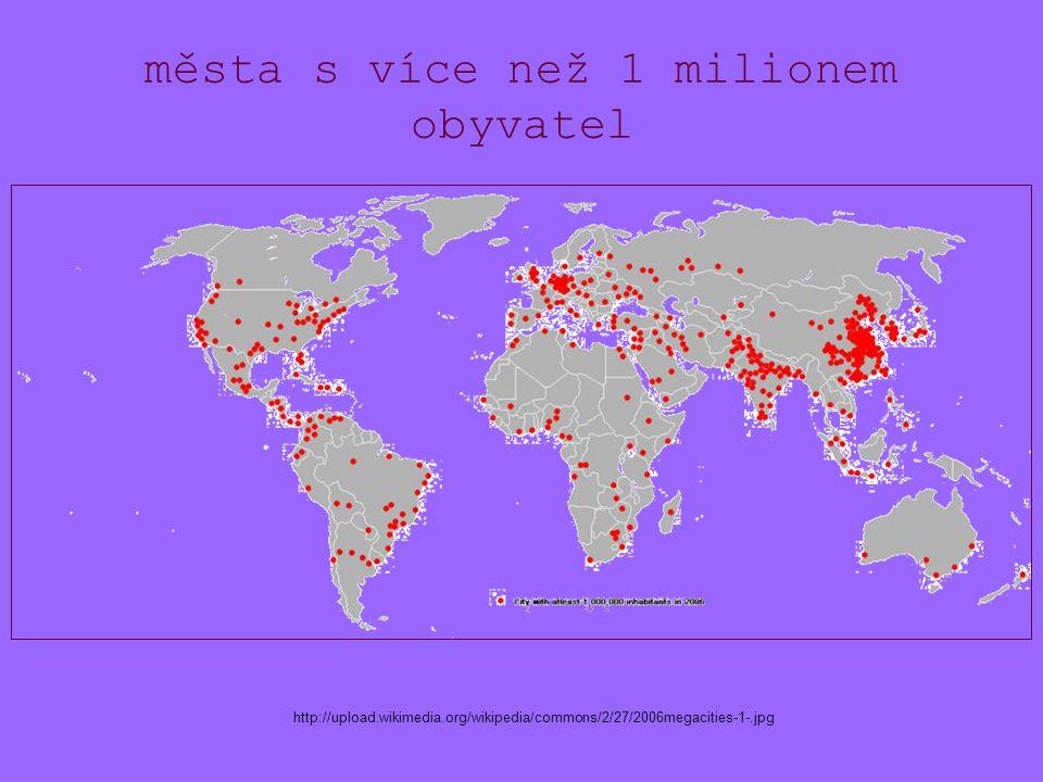 města s více než 1 milionem obyvatel http://upload.wikimedia.org/wikipedia/commons/2/27/2006megacities-1-.jpg