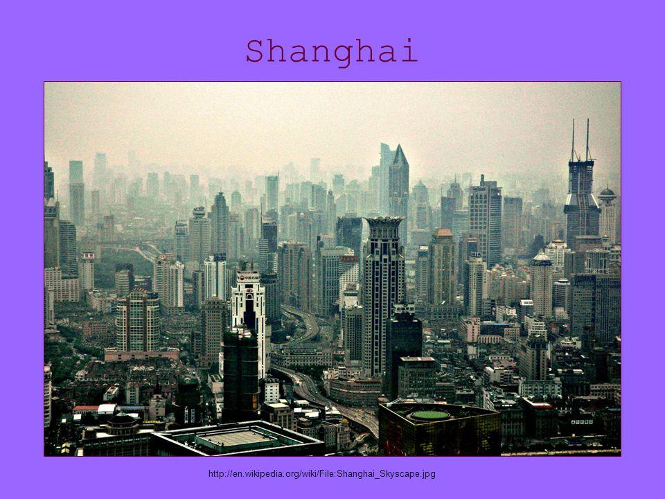 Shanghai http://en.wikipedia.org/wiki/File:Shanghai_Skyscape.jpg