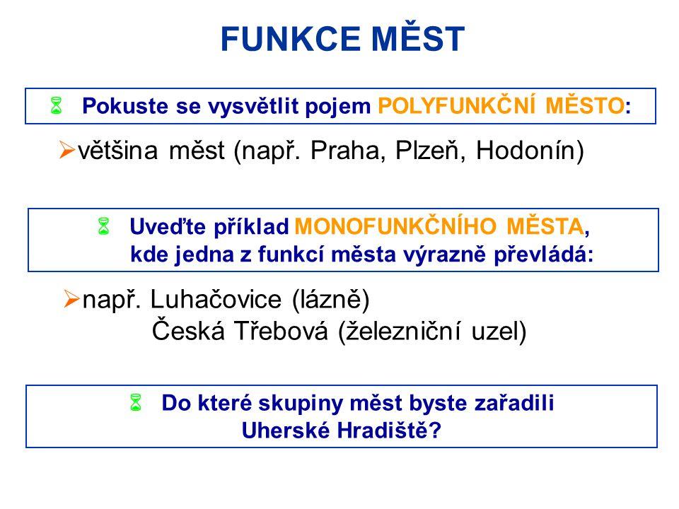  Pokuste se vysvětlit pojem POLYFUNKČNÍ MĚSTO: FUNKCE MĚST  většina měst (např. Praha, Plzeň, Hodonín)  Uveďte příklad MONOFUNKČNÍHO MĚSTA, kde jed