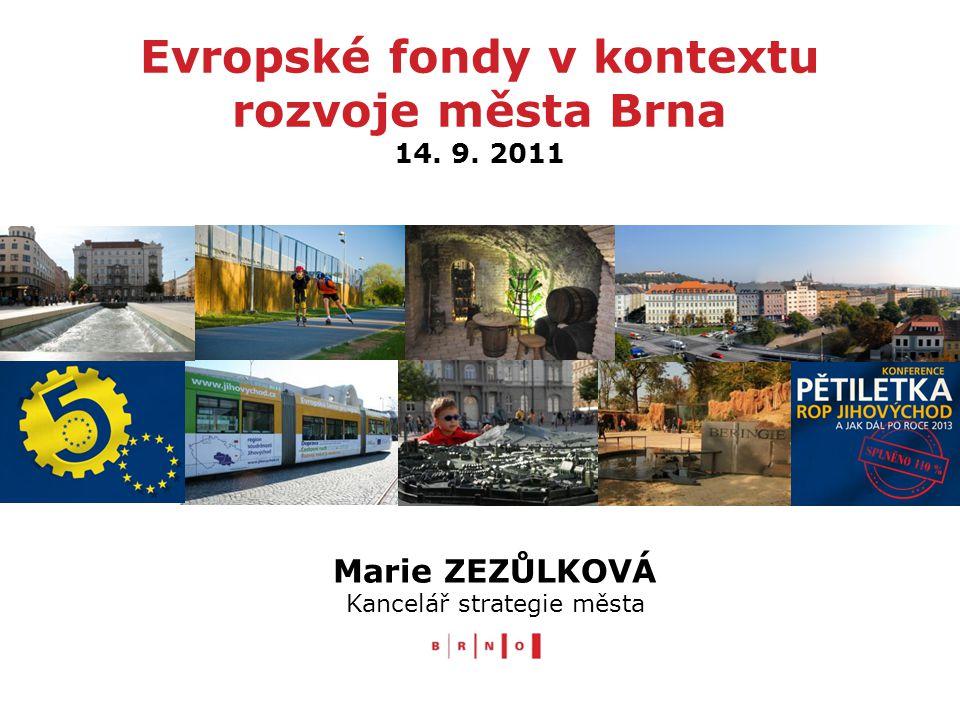 Evropské fondy v kontextu rozvoje města Brna 14. 9. 2011 Marie ZEZŮLKOVÁ Kancelář strategie města