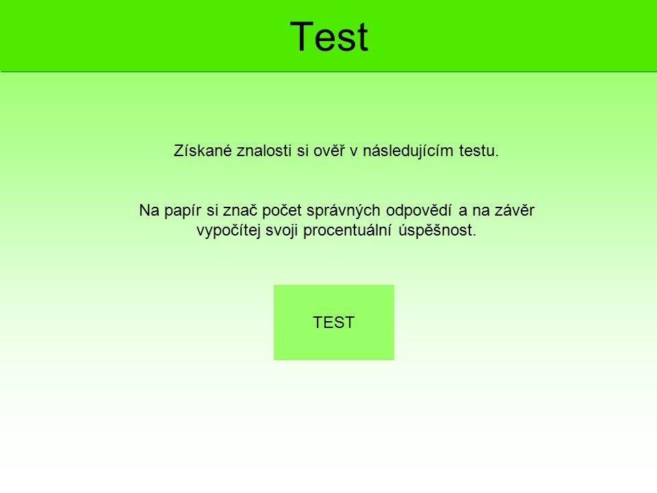 Test Získané znalosti si ověř v následujícím testu. Na papír si znač počet správných odpovědí a na závěr vypočítej svoji procentuální úspěšnost. TEST
