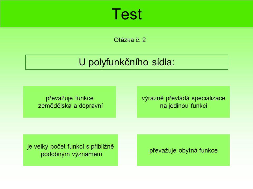 Test U polyfunkčního sídla: Otázka č. 2 je velký počet funkcí s přibližně podobným významem výrazně převládá specializace na jedinou funkci převažuje