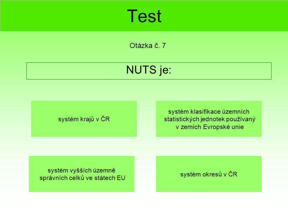 Test NUTS je: Otázka č. 7 systém klasifikace územních statistických jednotek používaný v zemích Evropské unie systém vyšších územně správních celků ve