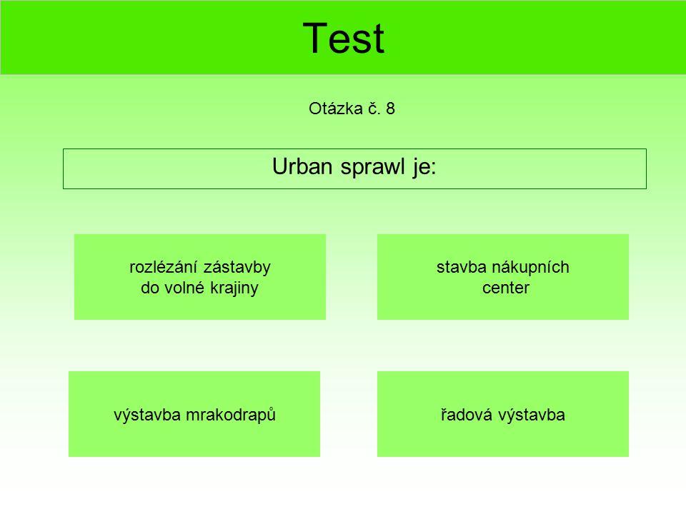 Test Urban sprawl je: Otázka č. 8 rozlézání zástavby do volné krajiny výstavba mrakodrapůřadová výstavba stavba nákupních center