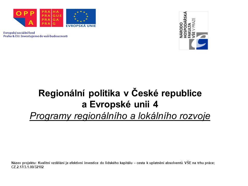 Regionální politika v České republice a Evropské unii 4 Programy regionálního a lokálního rozvoje Evropský sociální fond Praha & EU: Investujeme do va