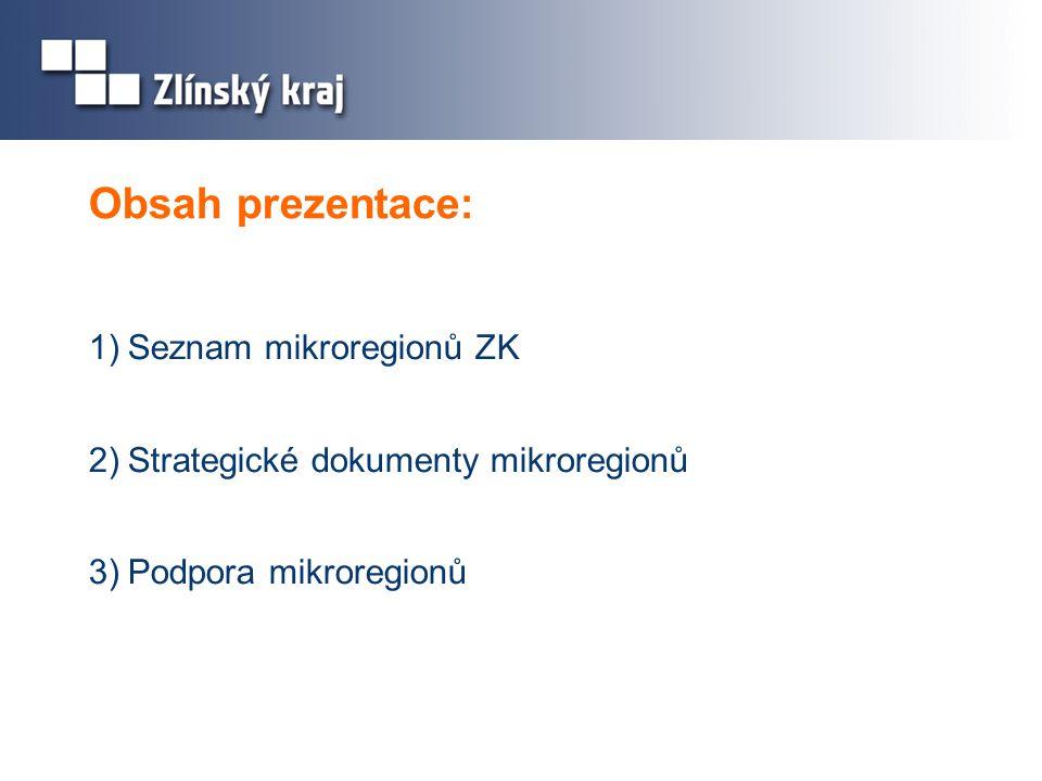 Obsah prezentace: 1)Seznam mikroregionů ZK 2)Strategické dokumenty mikroregionů 3)Podpora mikroregionů