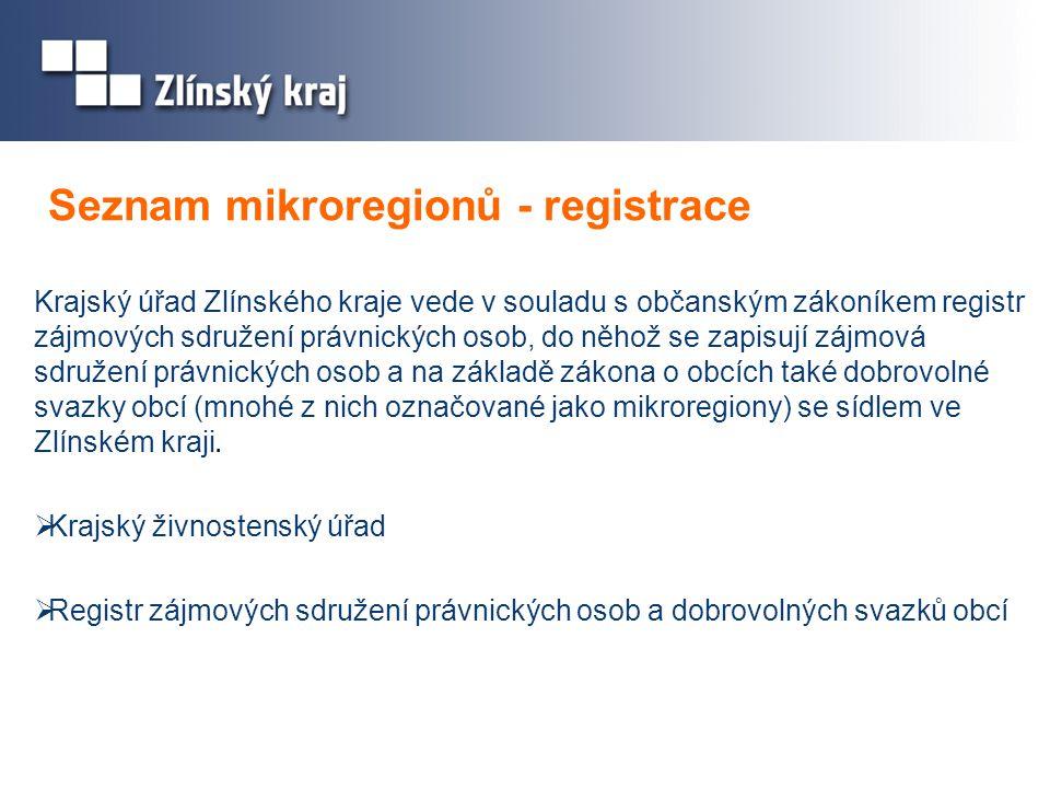 Seznam mikroregionů - registrace Krajský úřad Zlínského kraje vede v souladu s občanským zákoníkem registr zájmových sdružení právnických osob, do něhož se zapisují zájmová sdružení právnických osob a na základě zákona o obcích také dobrovolné svazky obcí (mnohé z nich označované jako mikroregiony) se sídlem ve Zlínském kraji.