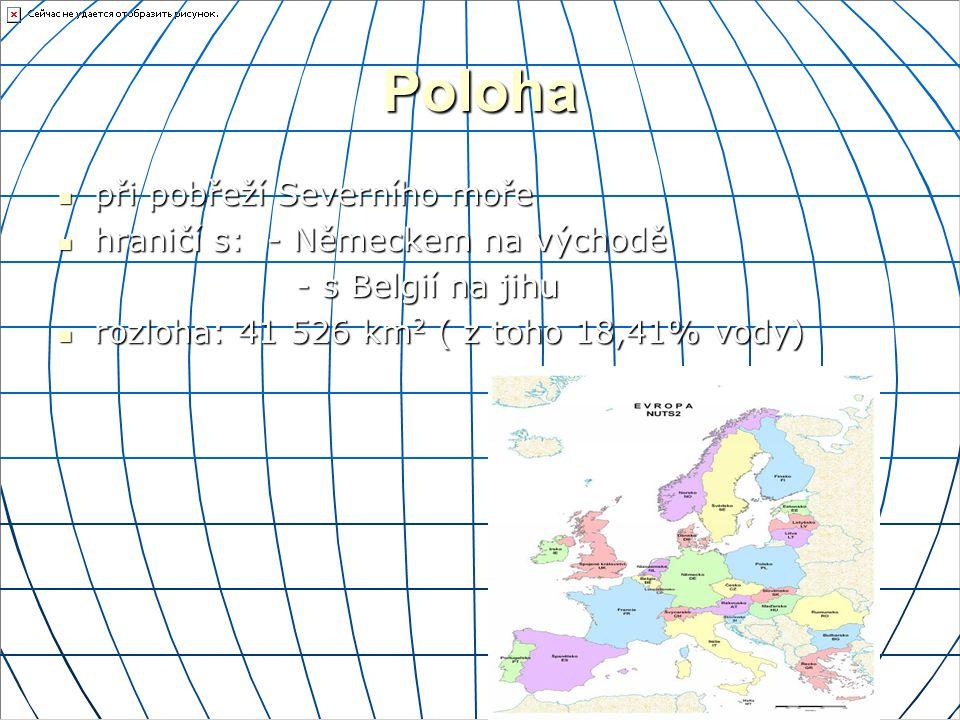 Poloha při pobřeží Severního moře při pobřeží Severního moře hraničí s: - Německem na východě hraničí s: - Německem na východě - s Belgií na jihu - s