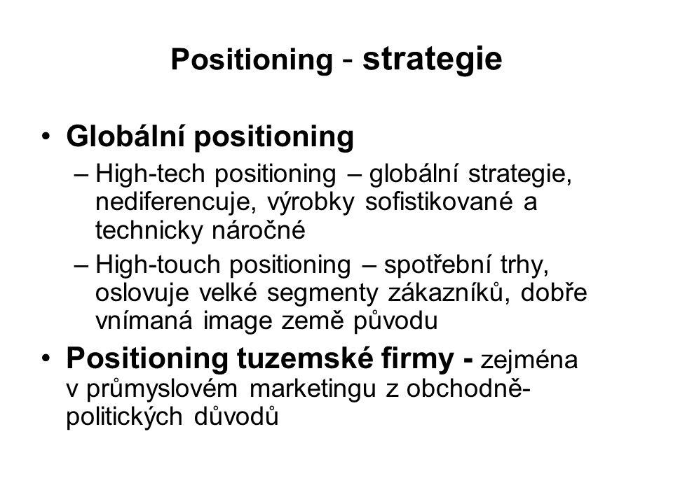 Positioning - strategie Globální positioning –High-tech positioning – globální strategie, nediferencuje, výrobky sofistikované a technicky náročné –Hi