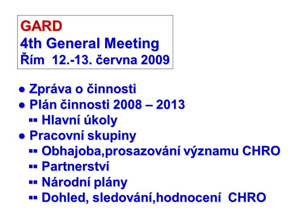 GARD 4th General Meeting Řím 12.-13. června 2009 ● Zpráva o činnosti ● Plán činnosti 2008 – 2013 ▪▪ Hlavní úkoly ▪▪ Hlavní úkoly ● Pracovní skupiny ▪▪