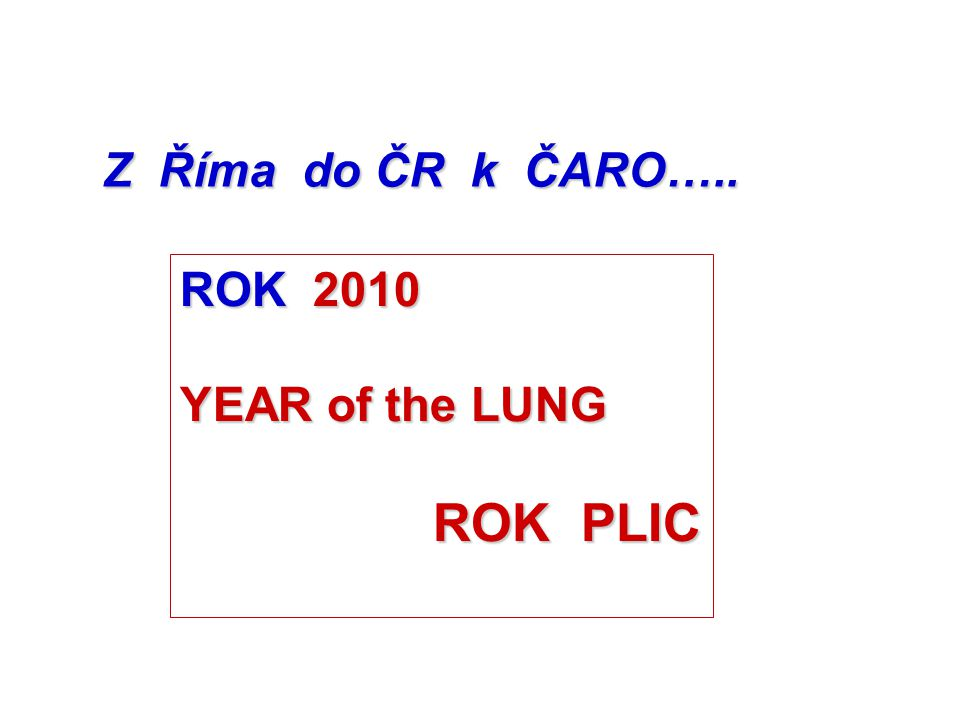 Z Říma do ČR k ČARO….. ROK 2010 YEAR of the LUNG ROK PLIC ROK PLIC