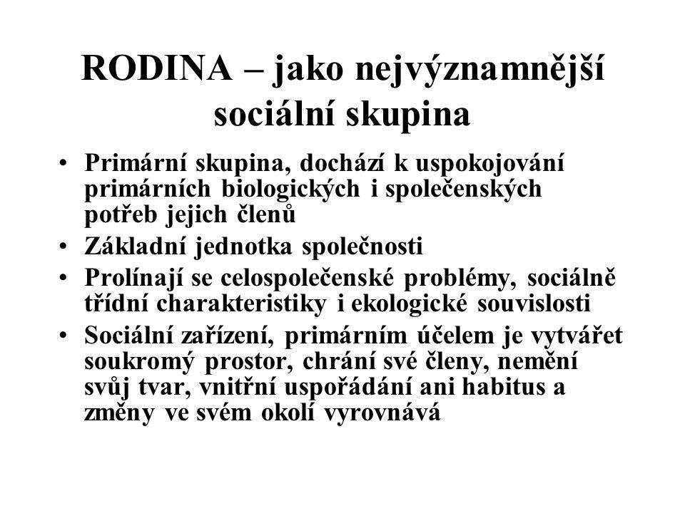 RODINA – jako nejvýznamnější sociální skupina Primární skupina, dochází k uspokojování primárních biologických i společenských potřeb jejich členů Zák